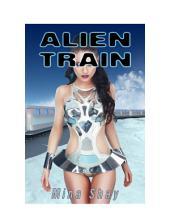 Alien Train (Paranormal Gangbang Erotica)