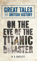 Great Tales from British History  On the Eve of the Titanic Disaster