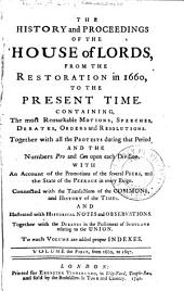 The history and proceedings of the House of Lords, from the Restoration in 1660, to the present time: containing the most remarkable motions, speeches, debates, orders and resolutions, Volume 1