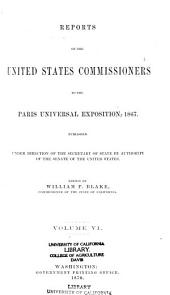 Reports of the United States Commissioners to the Paris Universal Exposition, 1867: Published Under the Direction of the Secretary of State by Authority of the Senate of the United States, Volume 6