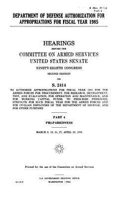 Department of Defense Authorization for Appropriations for Fiscal Year 1985  Preparedness  March 8  13  15  27  April 26  1984