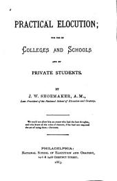 Practical Elocution: For Use in Colleges and Schools and by Private Students