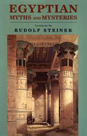 Egyptian Myths and Mysteries: Twelve Lectures, Leipzig, September 2-14, 1908