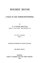 Holmby House: A Tale of Old Northamptonshire, Volume 1