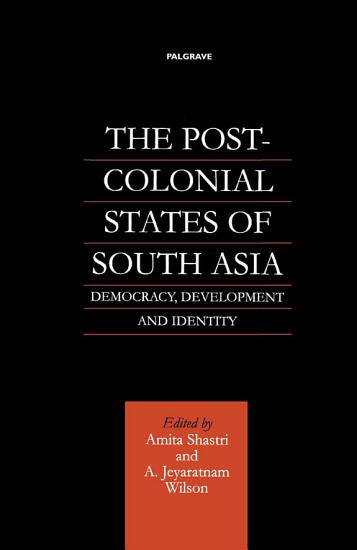 The Post Colonial States of South Asia PDF
