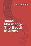 Jamal Khashoggi  The Saudi Mystery