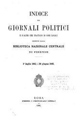 Indice dei giornali politici e d'altri che trattano di cose locali ricevuti dalla Biblioteca Nazionale Centrale di Firenze, 1. luglio 1885-30 giugno 1886