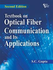 TEXTBOOK ON OPTICAL FIBER COMMUNICATION AND ITS APPLICATIONS: Edition 2