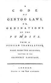 A Code of the Gentoo Laws, Or Ordinations of the Pundits: From a Persian Translation Made from the Original Written in the Sanskrit Language