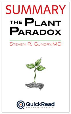 Summary of  The Plant Paradox  by Steven R  Gundry  M D    Free book by QuickRead com