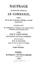 Naufrage du brigantin américain le commerce, perdu sur la côte occidentale d'Afrique, au mois d'août 1815: accompagné de la description de Tombuctoo et de la grande ville de Wassanah, inconnue jusqu'à ce jour. T. 1