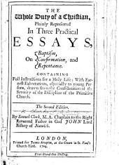 The Whole Duty of a Christian, Plainly Represented in Three Practical Essays, on Baptism, Confirmation, and Repentance ... The Second Edition