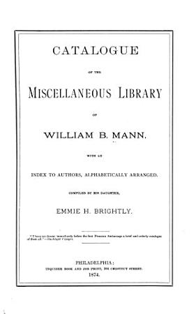 Catalogue of the Miscellaneous Library of William B  Mann     PDF