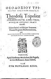 Theodosiou Tripolítou Sphairikon biblìa g. Theodosij Tripolitae Sphaericorum, libri tres, nunquam antehac Graece excusi. Iidem latinè redditi per Ioannem Penam ..