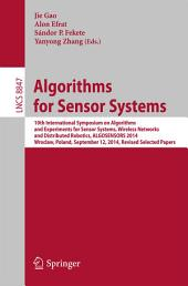 Algorithms for Sensor Systems: 10th International Symposium on Algorithms and Experiments for Sensor Systems, Wireless Networks and Distributed Robotics, ALGOSENSORS 2014, Wroclaw, Poland, September 12, 2014, Revised Selected Papers