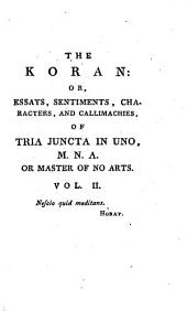 The Koran: Or, The Life, Character, And Sentiments, Of Tria Juncta In Uno, M. N. A. Or Master Of No Arts: Volume 2