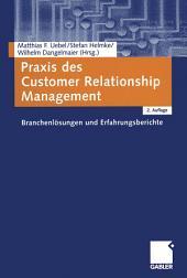 Praxis des Customer Relationship Management: Branchenlösungen und Erfahrungsberichte, Ausgabe 2