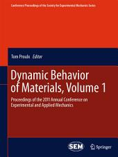 Dynamic Behavior of Materials, Volume 1: Proceedings of the 2011 Annual Conference on Experimental and Applied Mechanics
