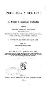 Phycologia Australica: Or, A History of Australian Sea Weeds ... and a Synopsis of All Known Australian Algae ...