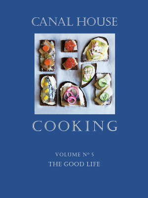 Canal House Cooking Volume N   5