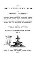 The Bibliographer  s Manual of English Literature Containing an Account of Rare  Curious and Useful Books  Published in Or Relating to Great Britain and Ireland  from the Invention of Printing  with Bibliographical and Critical Notices  Collations of the Rarer Articles  and the Prices at which They Have Been Sold in the Present Century by William Thomas Lowndes PDF