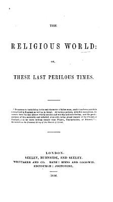 The Religious World  Or  These Last Perilous Times PDF