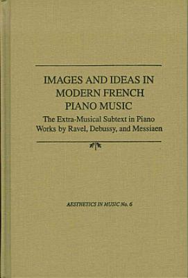 Images and Ideas in Modern French Piano Music
