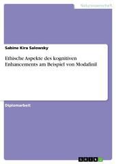 Ethische Aspekte des kognitiven Enhancements am Beispiel von Modafinil