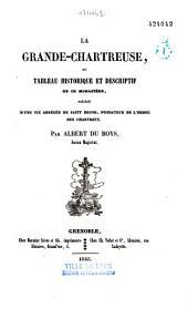 La Grande-Chartreuse ou Tableau historique et descriptif de ce monastère...