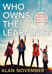 Who Owns the Learning?: Preparing Students for Success in the Digital Age, Edition 2