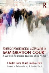 Forensic Psychological Assessment in Immigration Court: A Guidebook for Evidence-Based and Ethical Practice