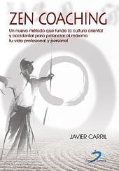 Zen coaching: Un nuevo método que funde la cultura oriental y occidental para potenciar al máximo tu vida profesional y personal