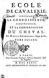 ECOLE DE CAVALERIE: CONTENANT LA CONNOISSANCE, L'INSTRUCTION ET LA CONSERVATION DU CHEVAL.. TOME SECOND, Volume1