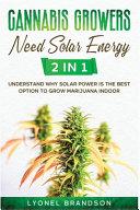 Cannabis Growers Need Solar Energy [2 in 1]