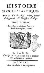 Histoire ecclesiastique, par m. Fleury, prêtre, prieur d'Argenteuil, et confesseur du roi. Tome premier [-vingtiéme]: Depuis l'an 795. jusques à l'an 859. Revû, & corrigé par l'auteur, Volume10