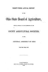 Annual Report of the Ohio State Board of Agriculture: With an Abstract of the Proceedings of the County Agricultural Societies, to the General Assembly of Ohio ..., Volume 33