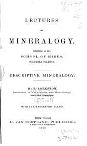 Lectures on Mineralogy: Delivered at the School of Mines, Columbia College : Part 2, Descriptive Mineralogy, Volume 2, Issues 1-2