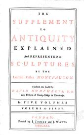 The supplement to Antiquity explained, and represented in sculptures,