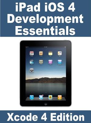 iPad iOS 4 Development Essentials   Xcode 4 Edition