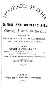 Cyclopædia of India and of Eastern and Southern Asia, Commercial, Industrial and Scientific: Products of the Mineral, Vegetable and Animal Kingdoms, Useful Arts and Manufactures, Volume 5
