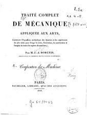 Traité complet de mécanique appliquée aux arts: Contenant l'exposition méthodique. 1. Composition des machines. - 1818. - XXXIII, 427 S., 43 gez. gef. Pl