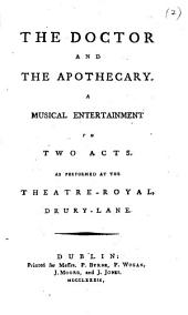 The Doctor and the Apothecary: A Musical Entertainment in Two Acts. As Performed at the Theatre-Royal, Drury-Lane, Volume 2