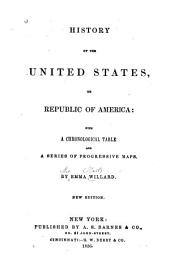 History of the United States; Or, Republic of America: With a Chronological Table and a Series of Progressive Maps