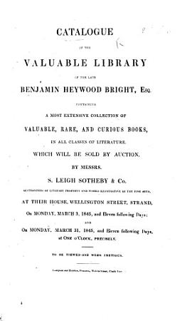 Catalogue of the Valuable Library of the late Benjamin Heywood Bright  Esq  containing a most extensive collection of valuable  rare  and curious books  in all classes of literature  which will be sold by auction  etc   Catalogue of the concluding part of the twenty fourth day s sale     containing the books on natural history  geology  mineralogy  mining   c    PDF