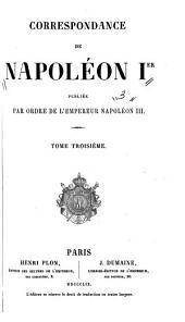 Correspondence de Napoléon I: publiée par ordre de l'empereur Napoléon III.