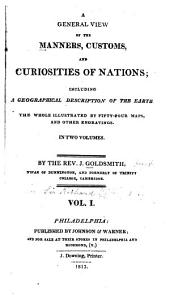 A General View of the Manners, Customs and Curiosities of Nations: Including a Geographical Description of the Earth, Volume 1