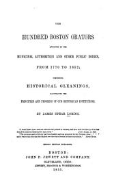 The Hundred Boston Orators Appointed by the Municipal Authorities and Othe Public Bodies, from 1770 to 1852: Comprising Historical Gleanings, Illustrating the Principles and Progress of Our Republican Institutions