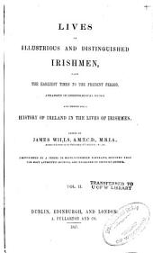 Lives of Illustrious and Distinguished Irishmen: From the Earliest Times to the Present Period, Arranged in Chronological Order, and Embodying a History of Ireland in the Lives of Irishmen, Volume 2