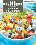365 Delicious Fruit Salad Recipes