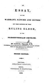 An Essay on the Warrant, Nature and Duties of the Ruling Elder in the Presbyterian Church ... Second edition